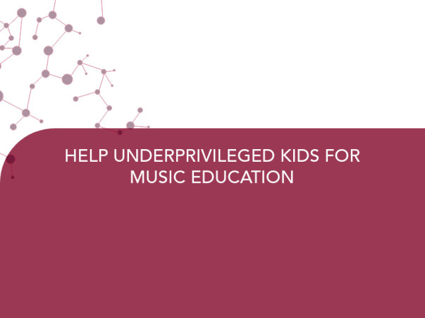 HELP UNDERPRIVILEGED KIDS FOR MUSIC EDUCATION