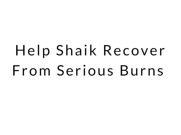 Help Shaik Recover From Serious Burns