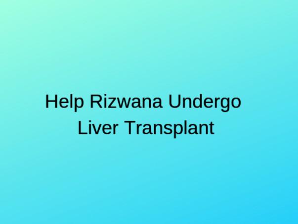 Help Rizwana undergo Liver Transplant