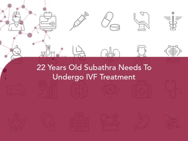 22 Years Old Subathra Needs To Undergo IVF Treatment