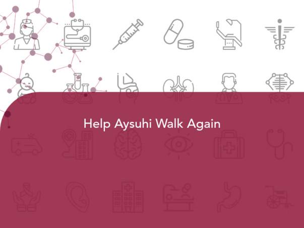 Help Aysuhi Walk Again