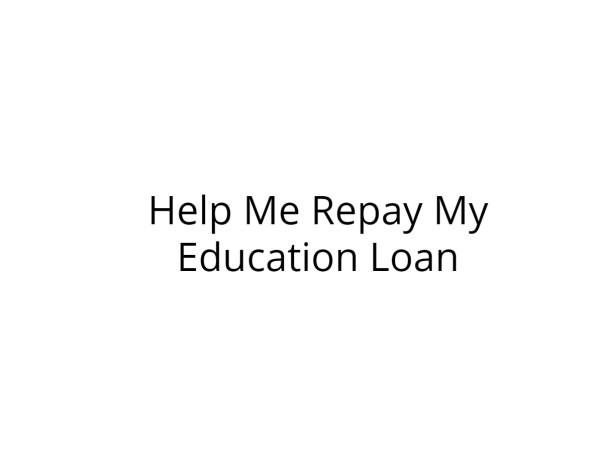 Help Me Repay My Education Loan