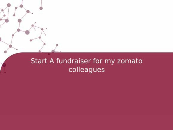 Start A fundraiser for my zomato colleagues