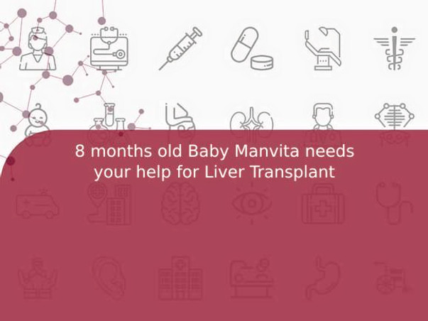 8 months old Baby Manvita needs your help for Liver Transplant