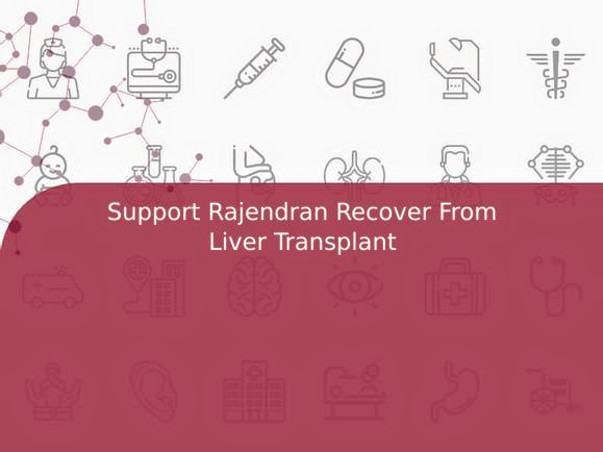 Support Rajendran Recover From Liver Transplant