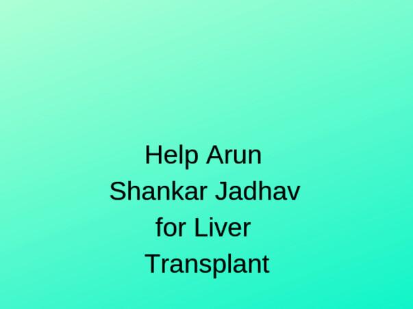 Help Arun Shankar Jadhav for Liver Transplant