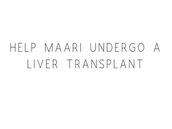 Help Maari Undergo A Liver Transplant