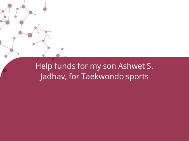 Help funds for my son Ashwet S. Jadhav, for Taekwondo sports