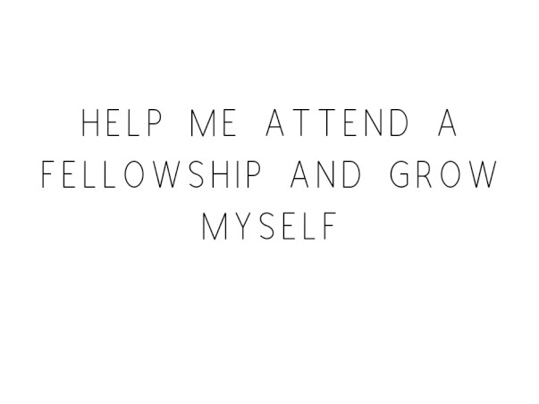 Help Me Attend A Fellowship And Grow Myself