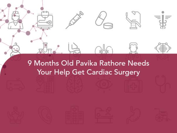 9 Months Old Pavika Rathore Needs Your Help Get Cardiac Surgery