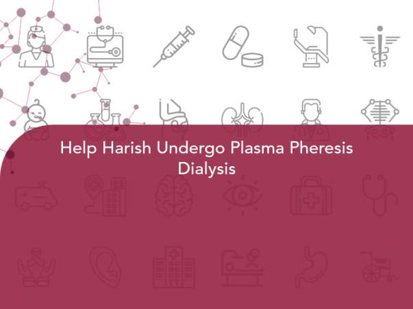 Help Harish Undergo Plasma Pheresis Dialysis