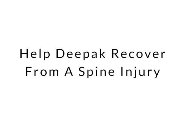 Help Deepak Recover From A Spine Injury