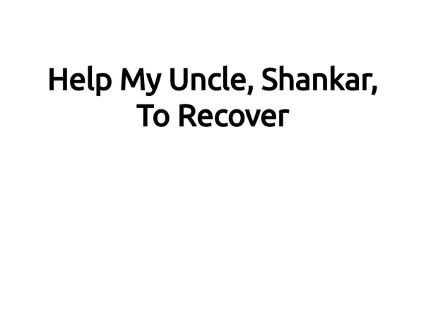 Help My Father, Shankar, To Recover