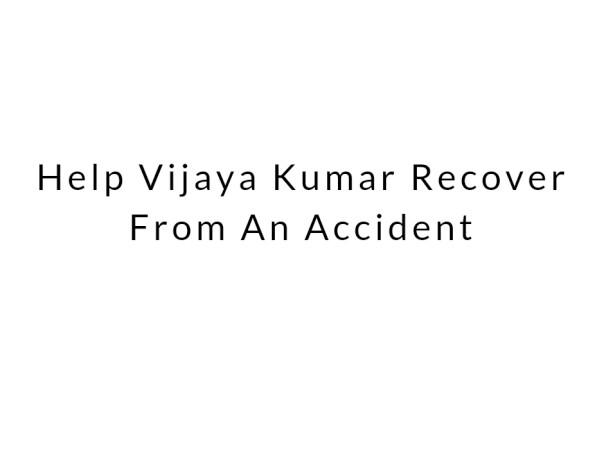 Help Vijaya Kumar Recover From An Accident