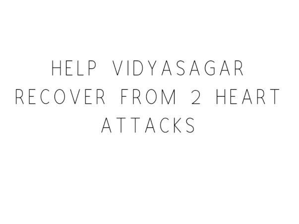 Help Vidyasagar Recover From 2 Heart Attacks