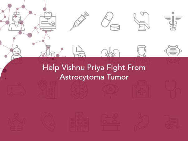 Help Vishnu Priya Fight From Astrocytoma Tumor