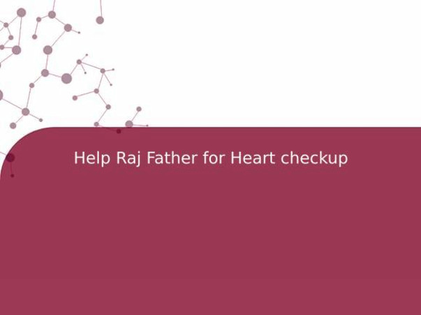 Help Raj Father for Heart checkup