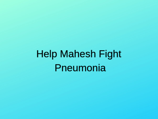 Help Mahesh Fight Pneumonia