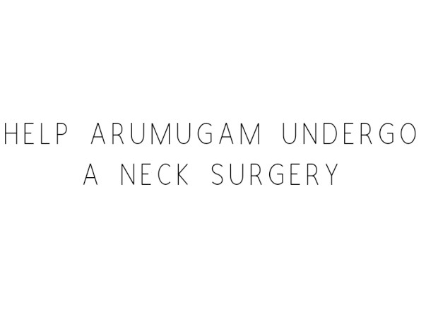 Help Arumugam Undergo A Neck Surgery