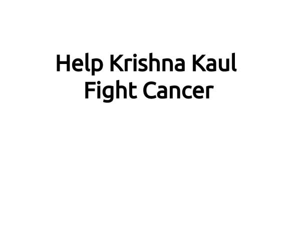 Help Krishna Kaul Fight Cancer