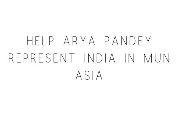 Help Arya Pandey Represent India In MUN Asia