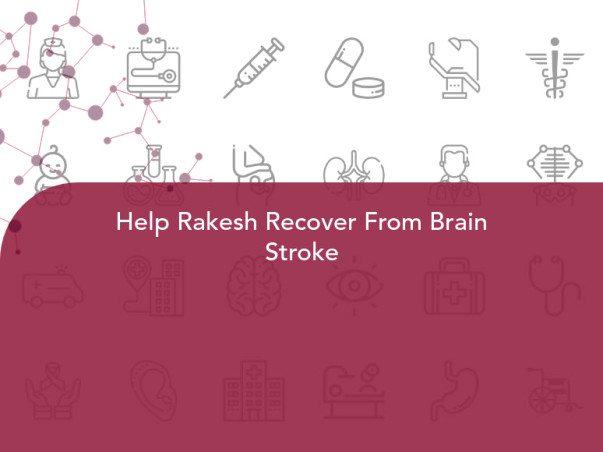 Help Rakesh Recover From Brain Stroke