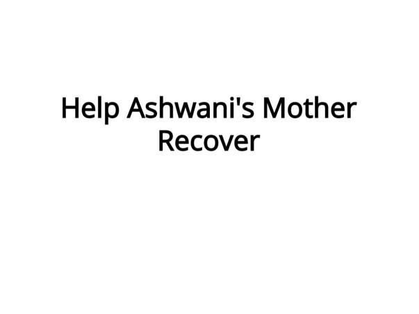 Help Ashwani's Mother Recover