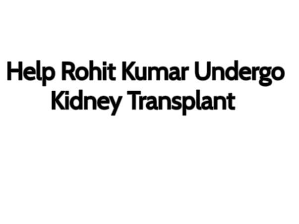 Help Rohit Kumar Undergo Kidney Transplant