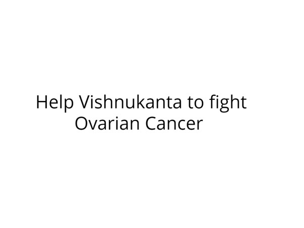 Help Vishnukanta to fight Ovarian Cancer