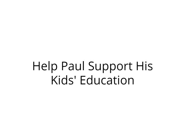 Help Paul Support His Kids' Education