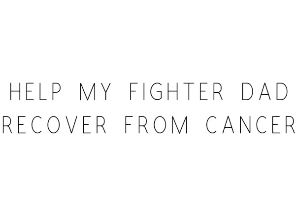 Help My Father Fight Cancer