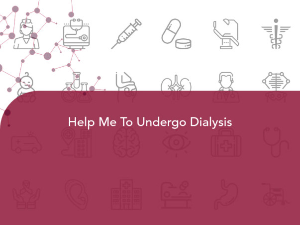 Help Me To Undergo Dialysis