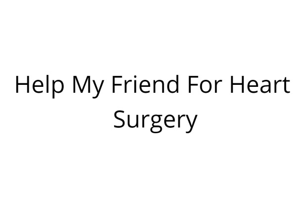 Help My Friend's Mother For Heart Surgery