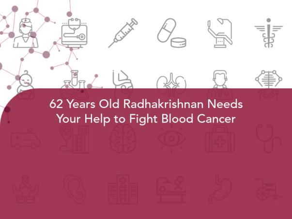 62 Years Old Radhakrishnan Needs Your Help to Fight Blood Cancer