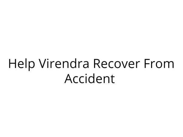 Help Virendra Recover From Accident