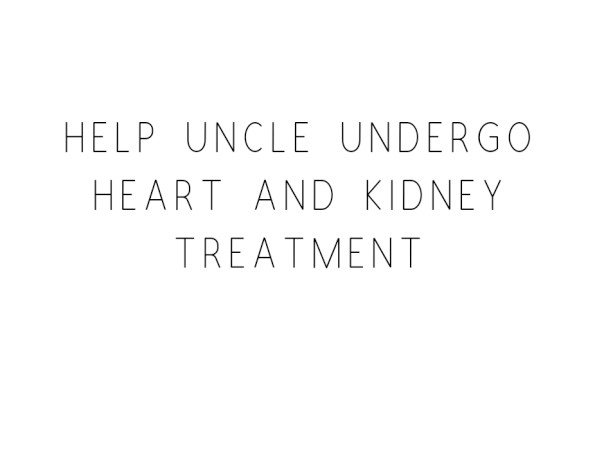 Help Uncle Undergo Heart And Kidney Treatment