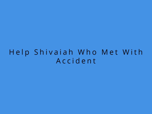 Help Shivaiah Who Met With Accident
