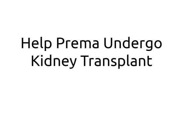 Help Prema Undergo Kidney Transplant