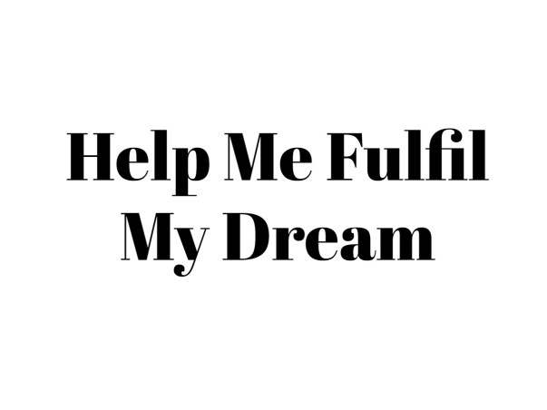 Help me ! To save the my dream