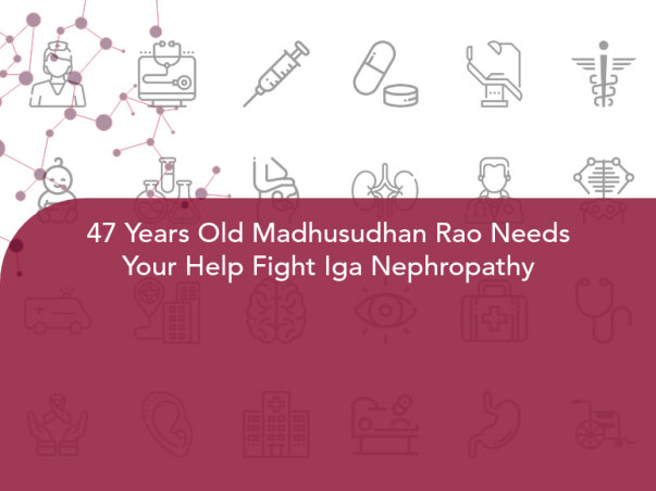 47 Years Old Madhusudhan Rao Needs Your Help Fight Iga Nephropathy