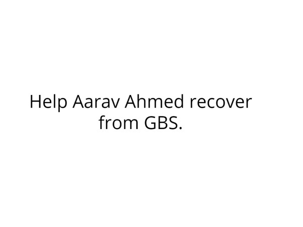 Help Aarav Ahmed recover from GBS.