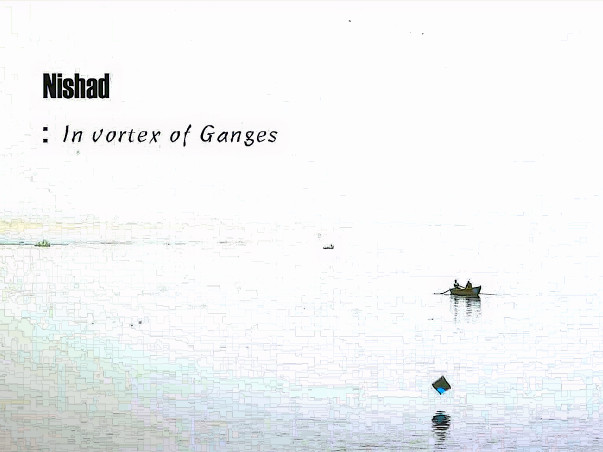 Nishad:in vortex of Ganges -A documentary film on Boatmen in Varanasi