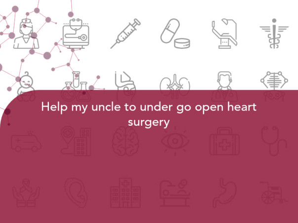 Help my uncle to under go open heart surgery
