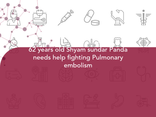 62 years old Shyam sundar Panda needs help fighting Pulmonary embolism