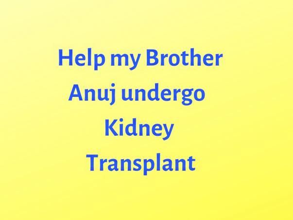 Help My Brother Anuj Undergo Kidney transplant