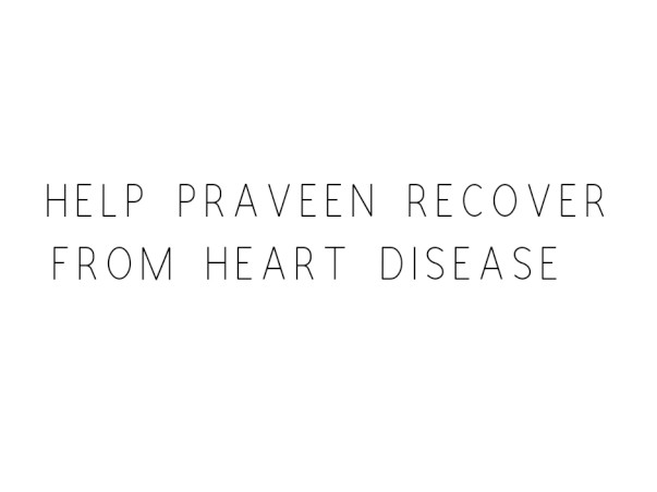 Help Praveen Recover From Heart Disease