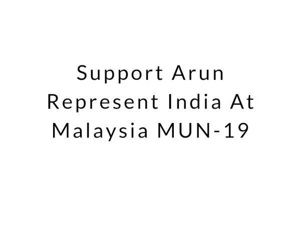 Support Arun Represent India At Malaysia MUN-19