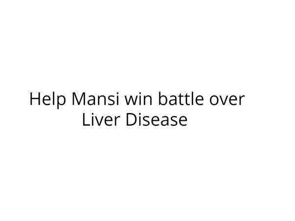 Help Mansi win battle over Liver Disease