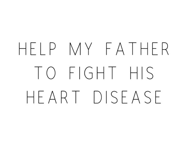 Help My Father To Fight His Heart Disease
