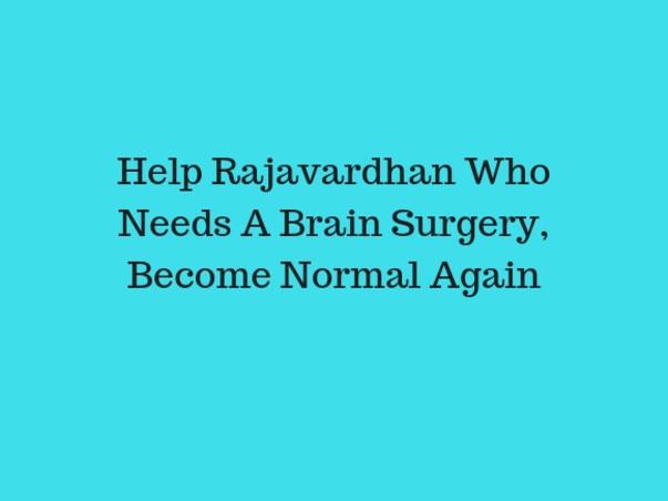 Help Rajavardhan Who Needs A Brain Surgery, Become Normal Again